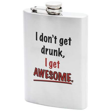 I Don't Get Drunk, I Get Awesome Flask