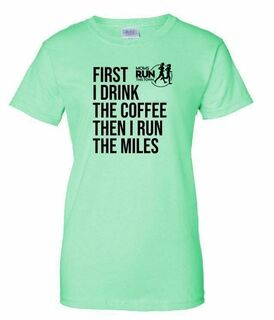 First I Drink the Coffee Then I Run the Miles T-Shirt - MOMS RUN