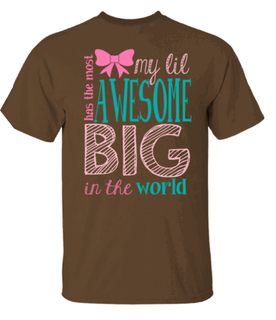 My Lil' Has The Most Awesome Big Tee