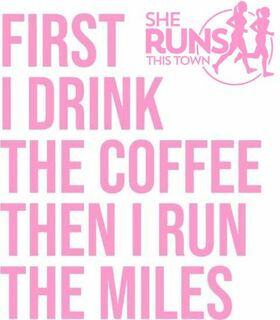 First I Drink the Coffee Then I Run The Miles Sticker - SHE RUNS