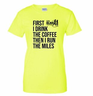 First I Drink the Coffee Then I Run the Miles T-Shirt - SHE RUNS
