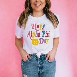 Have An Alpha Phi Day Tee