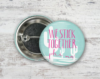 Phi Mu We Stick Together Button