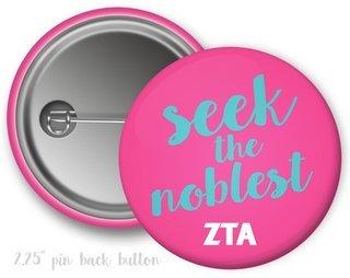 Zeta Tau Alpha Seek the Noblest Motto Button