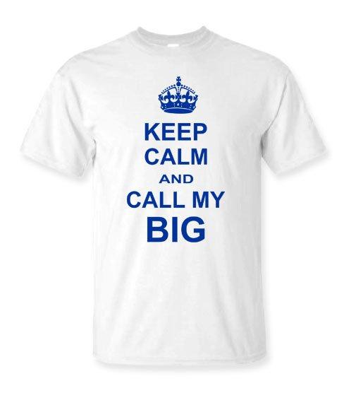 Keep Calm And Call My Big T-Shirt