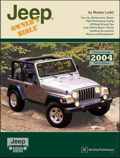 Jeep Owner's Bible: Tune-Up, Maintenance, Repair - All Models up to 2004
