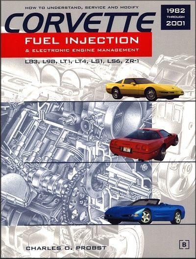 Corvette Fuel Injection and Electronic Engine Management: L83, L98, LT1, LT4, LS1, LS6, ZR1 1982-2001