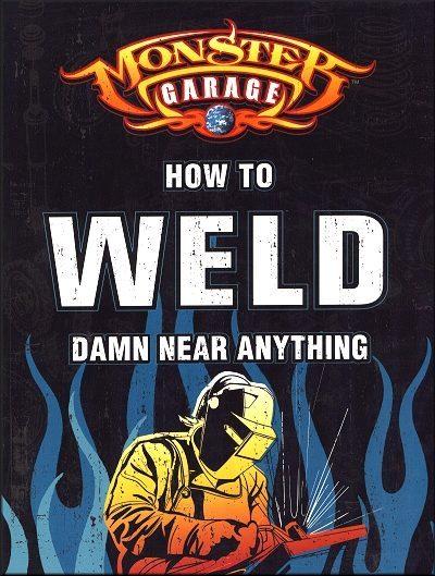 Monster Garage: How To Weld Damn Near Anything