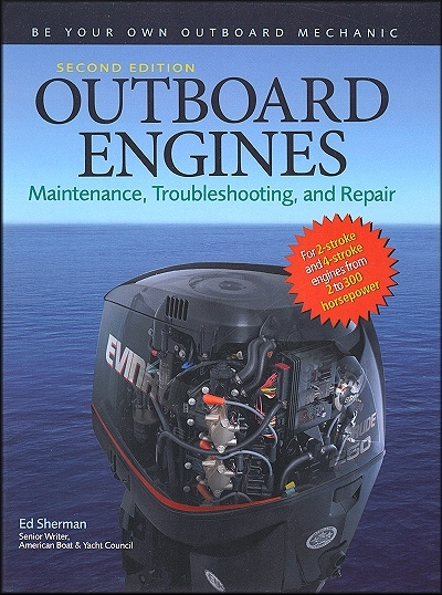 Outboard Engines: Maintenance, Troubleshooting, Repair 2-Stroke 4-Stroke Engines 2 to 300 HP